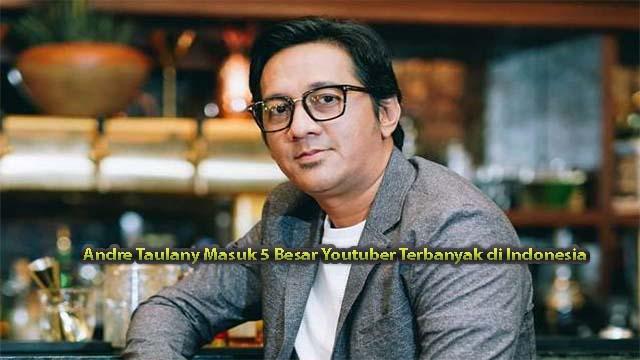 Andre Taulany Masuk 5 Besar Youtuber Terbanyak di Indonesia