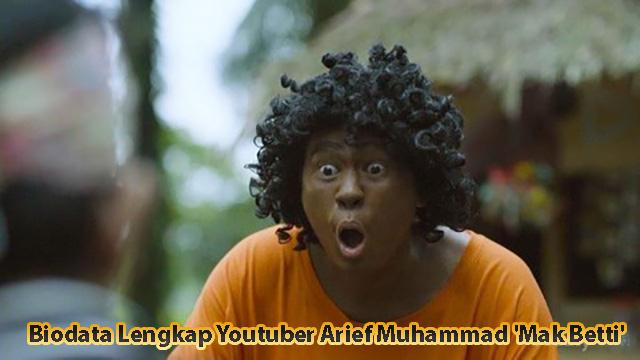 Biodata Lengkap Youtuber Arief Muhammad 'Mak Betti'