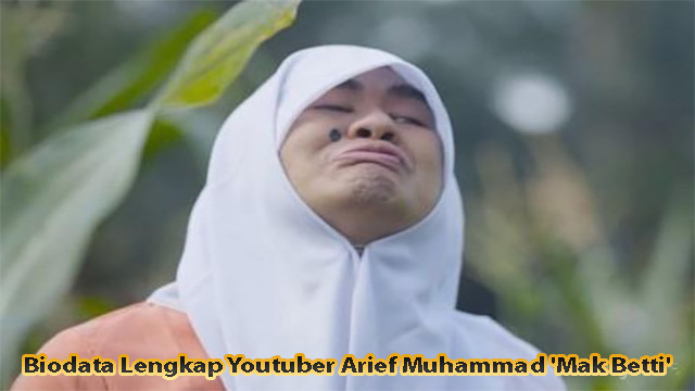 Youtuber Arief Muhammad 'Mak Betti'