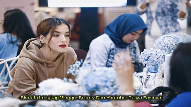 Biodata Lengkap Vlogger Beauty Dan Youtuber Tasya Farasya
