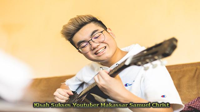 Kisah Sukses Youtuber Makassar Samuel Christ Di Amerika