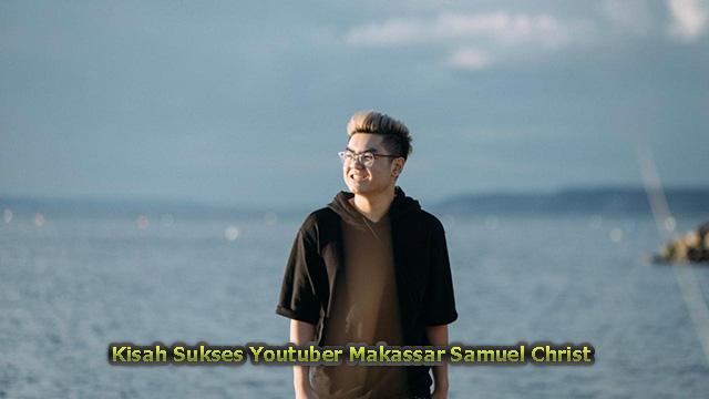Kisah Sukses Youtuber Makassar Samuel Christ