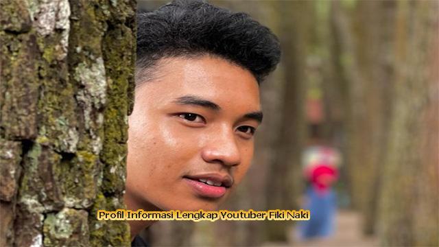 Profil Informasi Lengkap Youtuber Fiki Naki
